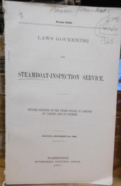 LAWS GOVERNING THE STEAMBOAT INSPECTION Service  Revised Statutes of the  United States as Amended By Various Acts of Congress, December 18, 1900 on