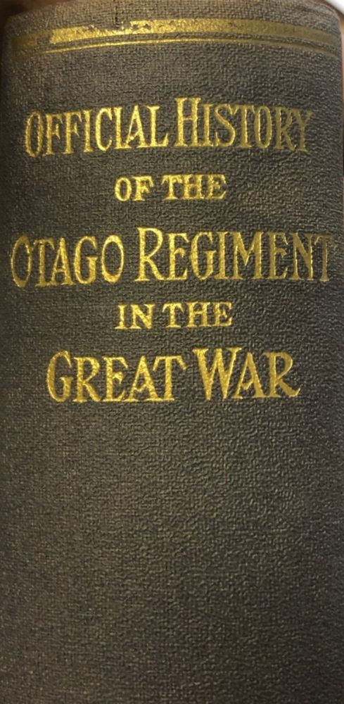 Official History of the Otago Regiment N.Z.E.F. In the Great War 1914-1918. Arthur Emmett Byrne.