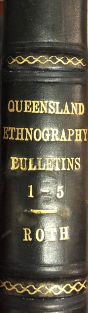 North Queensland Ethnography. Bulletins 1-5. Walter E. ROTH.