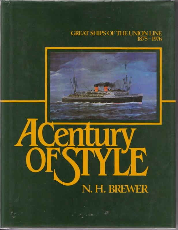 A Century of Style : Great Ships of the Union Line, 1875-1976. N. H. BREWER.