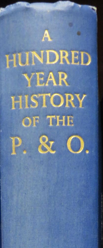 A Hundred Year History of the P. & O. Peninsular and Oriental Steam Navigation Company, 1837-1937. Boyd CABLE.