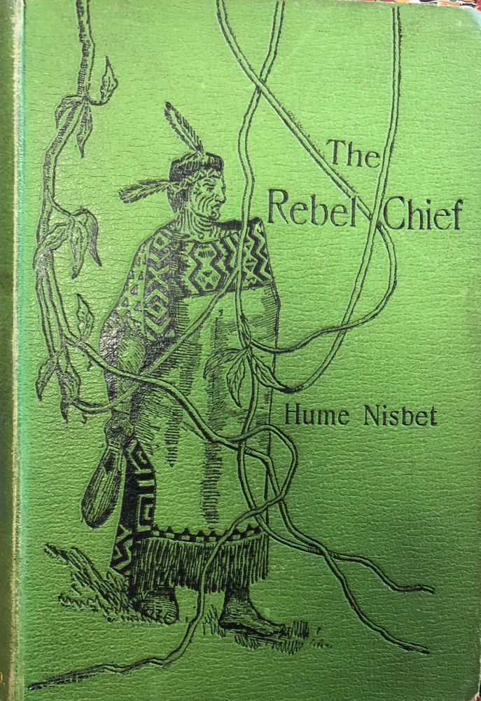 The Rebel Chief : a Romance of New Zealand. Hume NISBET.