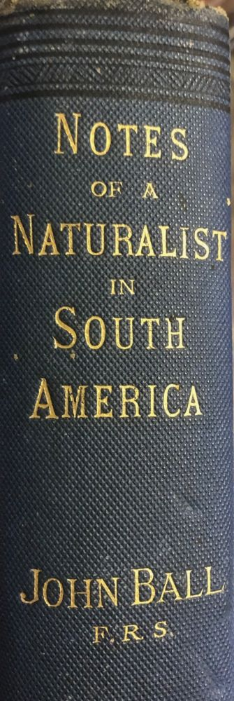 Notes of a Naturalist in South America. John BALL.