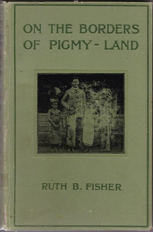 On the Borders of Pigmy Land. Ruth B. FISHER.