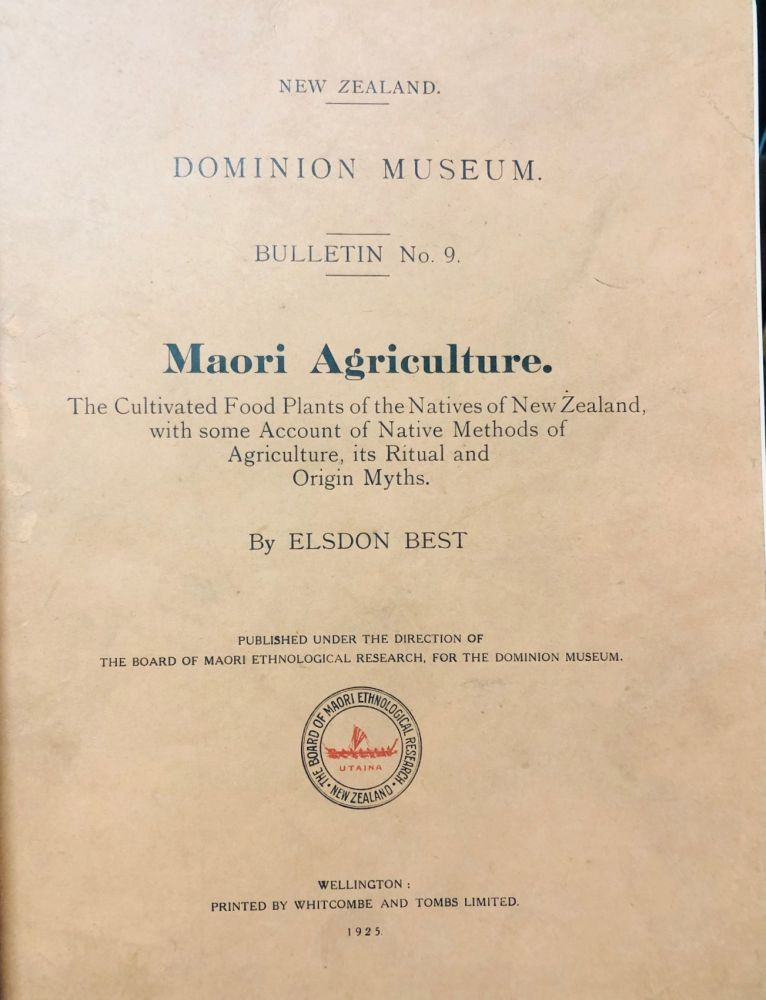 Maori Agriculture  The cultivated food plants of the natives of New Zealand  , with some account of methods of agriculture, its ritual and origin myths