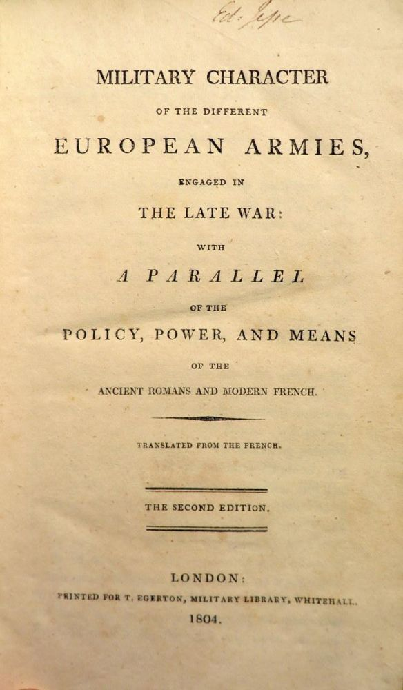 MILITARY CHARACTER of the Different European Armies Engaged in the Late War: With a Parallel of The Policy, Power, and Means of the Ancient Romans and Modern French
