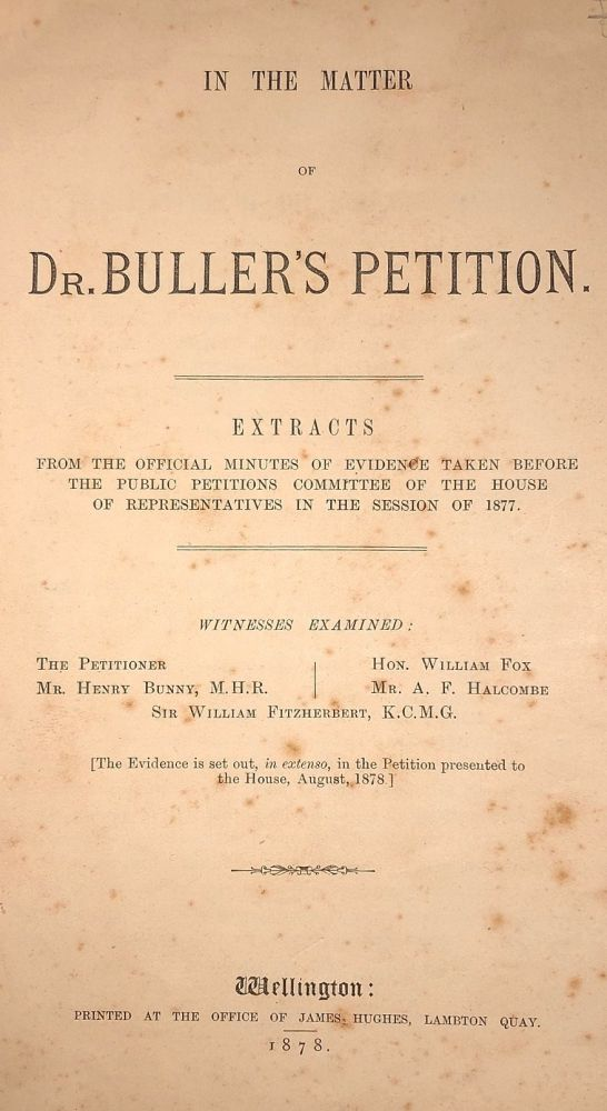 IN THE MATTER OF DR BULLER'S PETITION. Extracts from the Official Minutes of Evidence Taken Before the Public Petittions Committee...