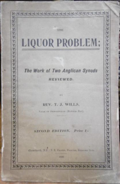 The Liquor Problem; or, the work of Two Anglcan Synods Reviewed. T. J. WILLS, Rev.