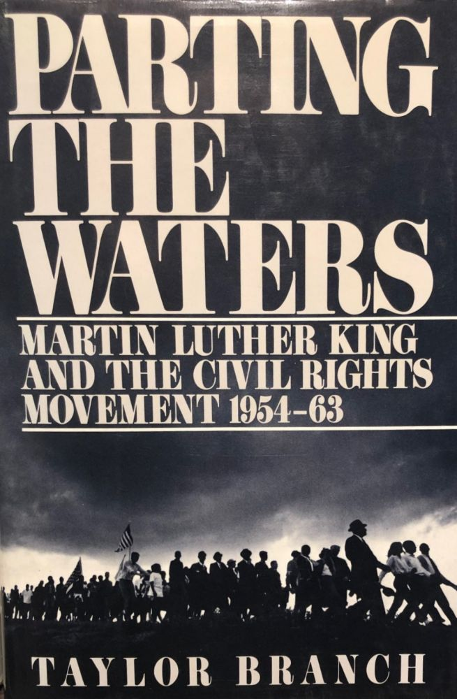 Parting the Waters; Martin Luther King and the Civil Rights Movement 1954-63. Taylor BRANCH.