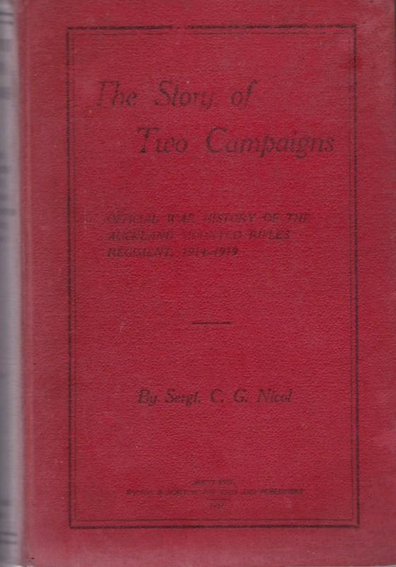 The Story of Two Campaigns Official War History Of the Auckland Mounted Rifles Regiment 1914-1919. C. G. Sergt NICOL.