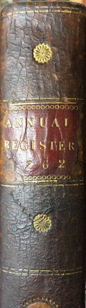 THE ANNUAL REGISTER, or a View of the History, Politics, and Literature , for the Year 1762