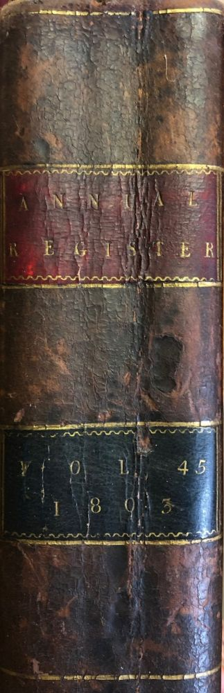 THE ANNUAL REGISTER, or a View of the History, Politics, and Literature , for the Year 1803