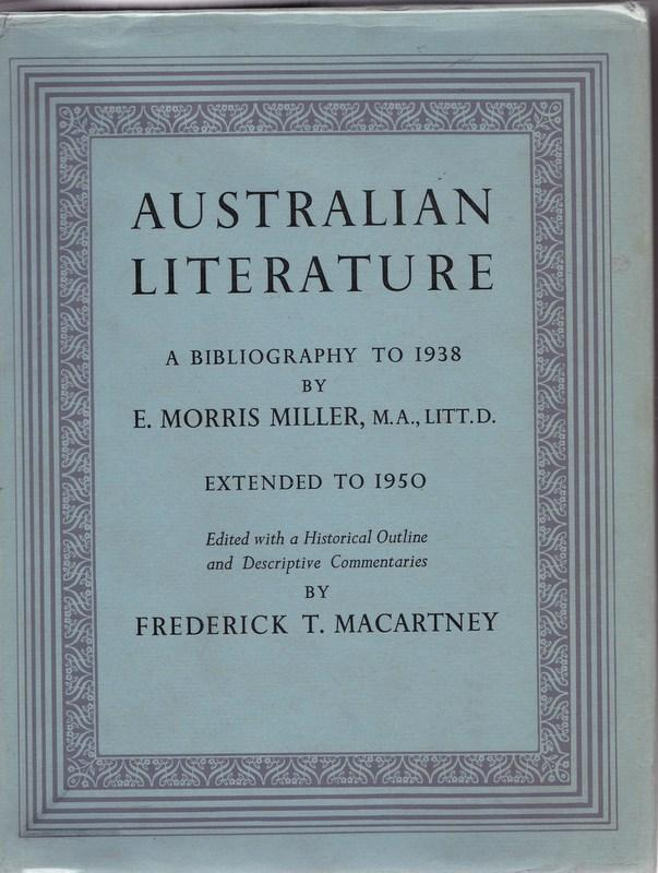 Australian Literature. A Bibliography to 1938, Extended to 1950. E. Morris MILLER.