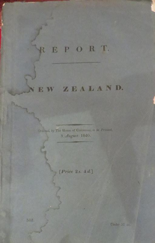 Report From the Select Committee on New Zealand; Together with The Minutes of Evidence Taken Before Them, and An Appendix, and Index. Ordered by the House of Commons, to be Printed, 3 August 1840.