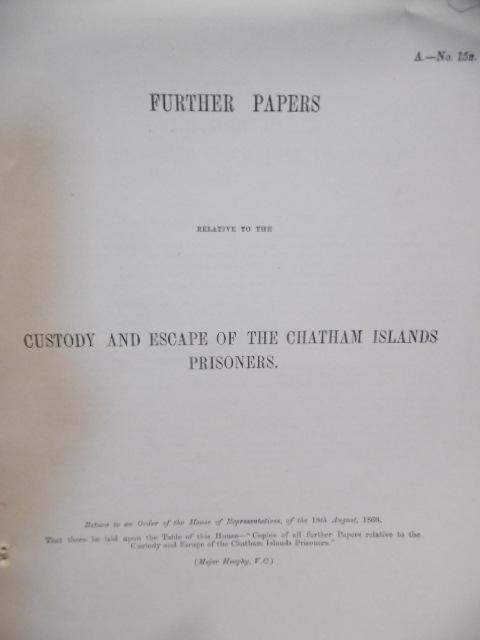 Chatham Islands. Further Papers Relative to The Custody and Escape of The Chatham Islands Prisoners. Return to an Order Of The House of Representatives, of the 18th August, 1868.