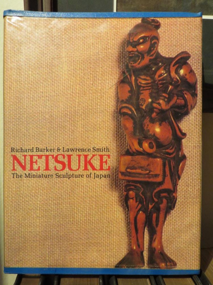Netsuke - The Miniature Sculpture of Japan. R. BARKER, L. SMITH.