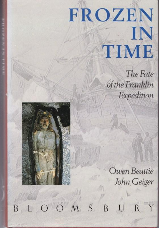 Frozen in Time. The Fate of the Franklin Expedition. Owen BEATTIE, John GEIGER.