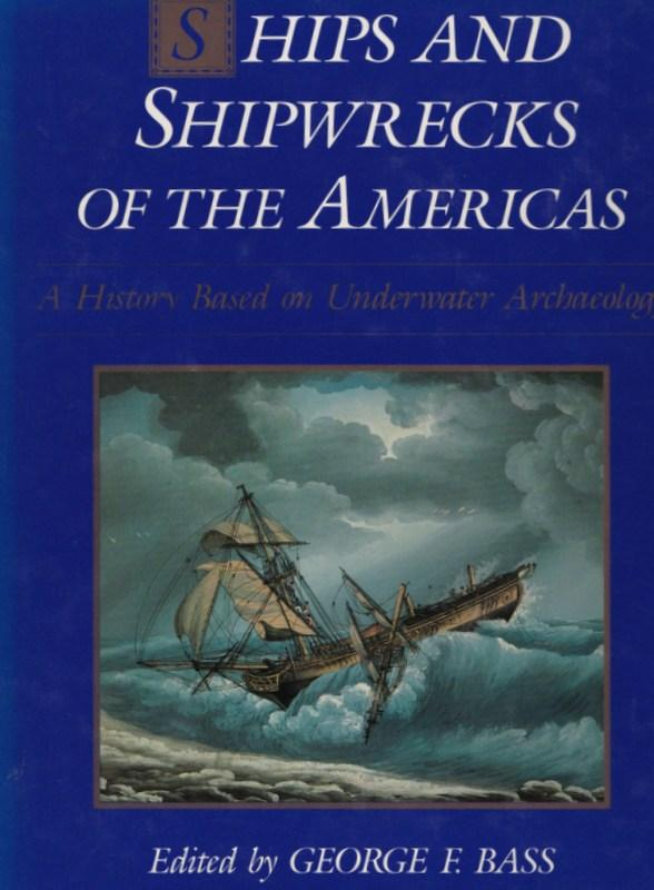 Ships and Shipwrecks of The Americas. A History Based on Underwater Archaeology. George F. BASS.