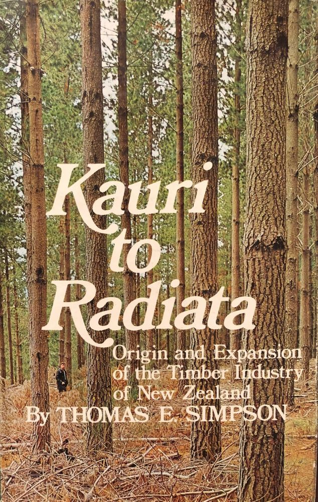 Kauri to Radiata  Origin and Expansion of The Timber Industry of New  Zealand by Thomas E  SIMPSON on Rare Books Anah Dunsheath Antiquarian  Booksellers
