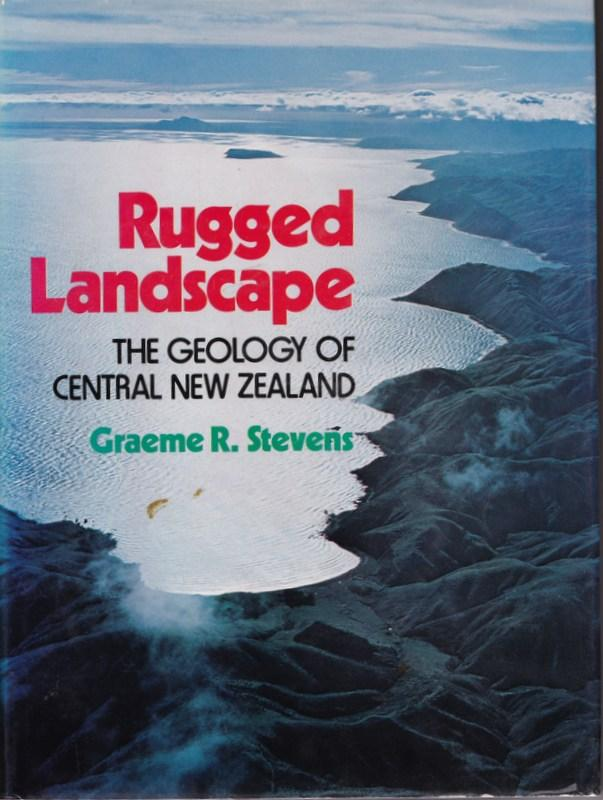 Rugged Landscape The Geology Of Central New Zealand Including Wellington Wairarapa Manawatu And The Marlborough Sounds By Graeme R Stevens On