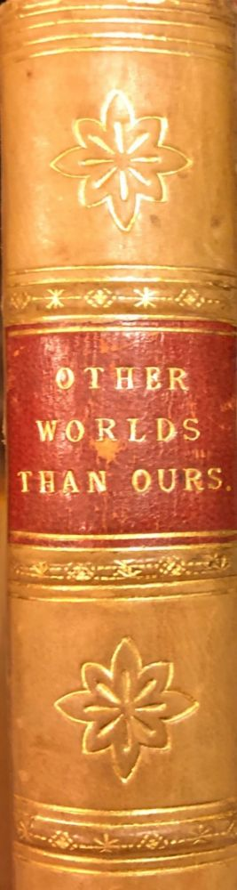 Other Worlds Than Ours: The Plurality Of Worlds Studied Under the Light of Recent Scientific Researches. Richard A. PROCTOR.