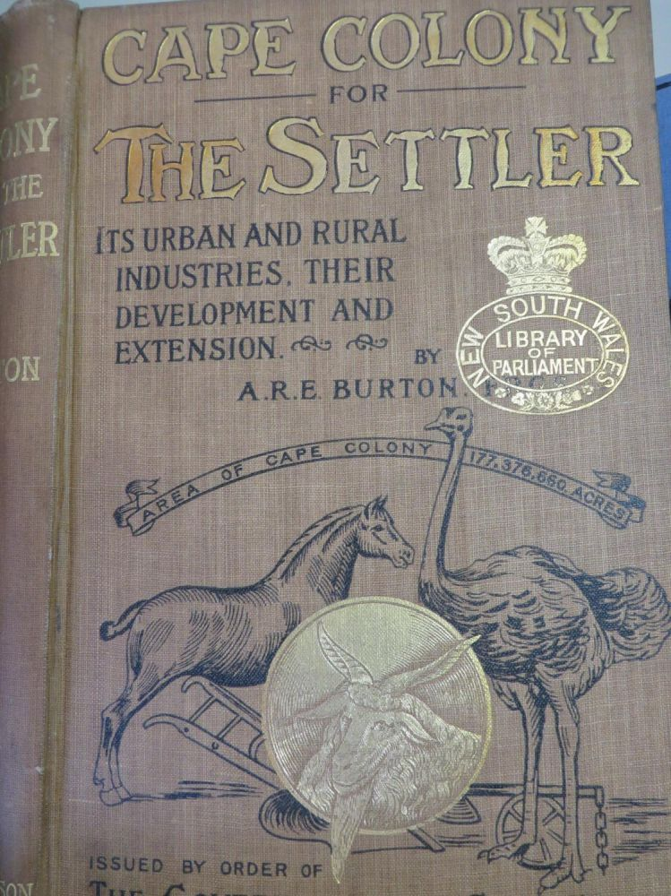 Cape Colony for the Settler: An Account of of Its urban and Rural Industries, Their Probable future development and Extension. A. R. E. BURTON.
