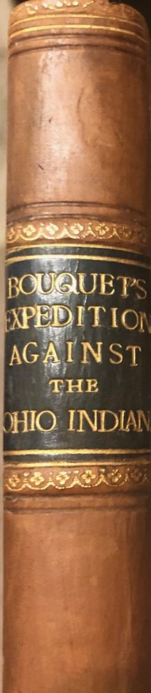 The Historical Account of Bouquet Expedition Against the Ohio Indians in 1764 A Translation of Dumas Biographical Sketch of General Bouque. General BOUQUET.