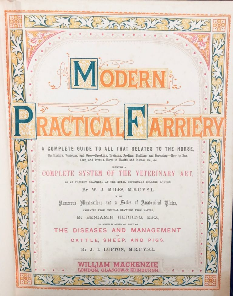 Modern Practical Farriery; A Complete to All that Relates to the Horse. Forming a Complete System of the Veterinary Art, W. J. MILES.