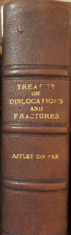 A Treatise on Dislocations and on Fractures of the Joints. Astley COOPER.