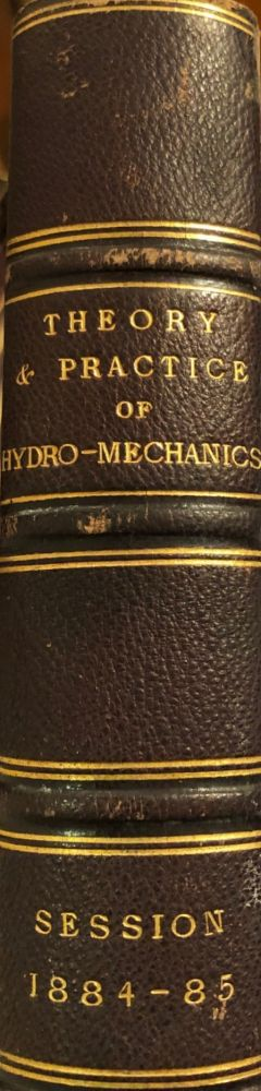 The Theory and Practice of Hydro-Mechanics. A Series of Lectures Delivered At The Institution of Civil Engineers