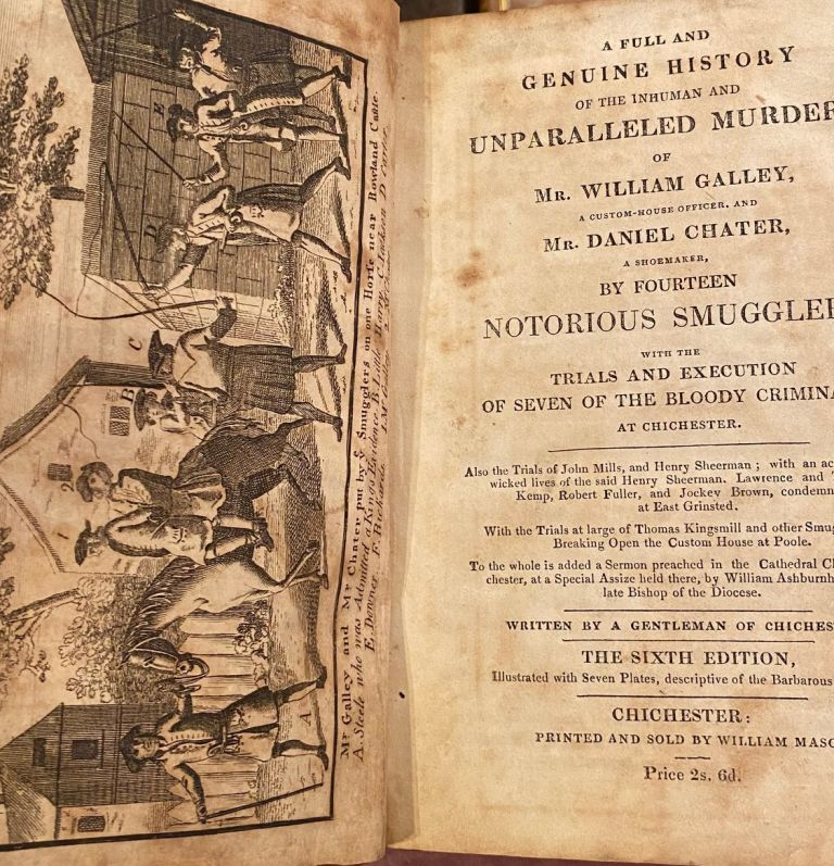 A Full And Genuine History Of The Inhumane And Unparalleled Murders Of Mr William Galley Customhouse-Officer, And Mr Daniel Charter. A Shoe Maker By Fourteen Notorious Smugglers, With The Trials And Executions Of Seven Of The Bloody Criminals
