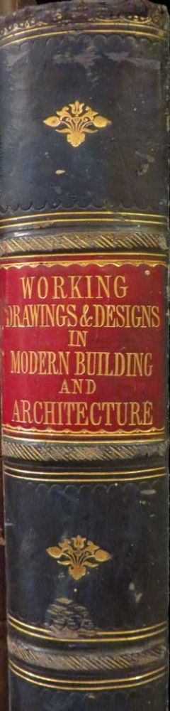 Modern Building and Architecture: A Series Of Working Drawings And Practical Designs Including Numerous Examples From The Paris And Havre International Exhibitions. R. S. BURN.