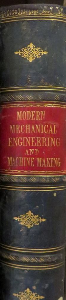 Modern Mechanical Engineering and Machine Making. A Series Of Working Drawings And Practical. R. S. BURN.