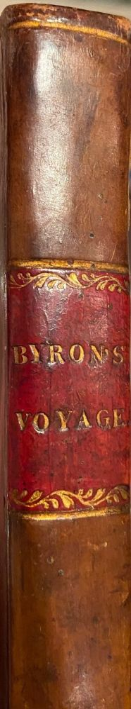 A Voyage Round The World, In His Majesty's Ship, The Dolphin, Commanded By The Honourable Commodore Byron A Faithful Account Of Several Places, People Plants Animals Etc Seen On The Voyage Minute And Exact Description Of The Straights Of Magellan, And Of The Gigantic People Called Patagonians. Together With an Accurate Account Of Seven Islands Lately Discovered In The South Seas. John BYRON.