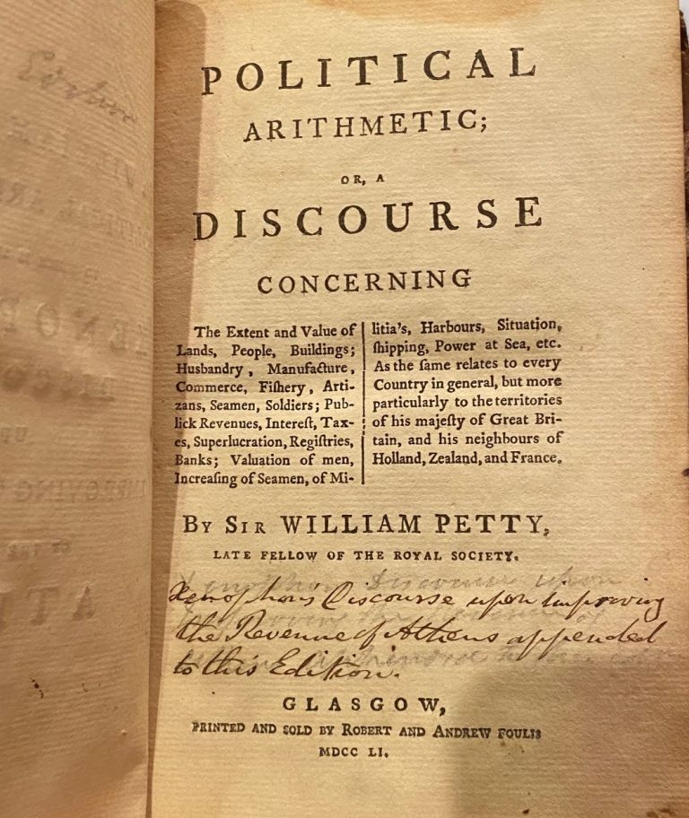 Political Arithmetic; Or, A Discourse Concerning The Extent And Value Of Lands, People, Buildings; Husbandry, Manufacture, Commerce, Fishery, Artizans, Seamen, Soldiers; Publick Revenues, Interest, Taxes, Superlucation, Registries, Banks; Valuation Of Men, Increasing Of Seamen, Of Militia's, Harbours, Situation, Shipping, Power At Sea Etc. As The Fame Relates To Every Country In General, But More Particularly To The Territories Of His Majesty Of Great Britain, And His Neighbours, Holland, Zealand, And France. William Petty.
