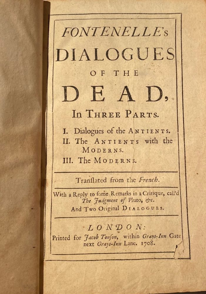 Fontenelle's Dialogues Of The Dead, In Three Parts. I. Dialogues Of The Antients. II. The Antients With The Moderns. III. The Moderns. BERNARD Le BOVIER de FONTeNELLE.