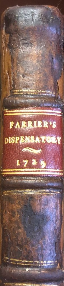 The Farriers Dispensatory In Three Parts. Description Containing The First A Description Of Medicinal Simples Commonly Made Use Of In The Disease Of Horses. .. Secondly The Preparations Of Simples Vegetables, Animal And Mineral With An Explanation Of The Most Usual Terms Both In Chymical And Galenical Pharmacy. Thirdly A Number Of Useful Compositions And Receipts. W. GIBSON.