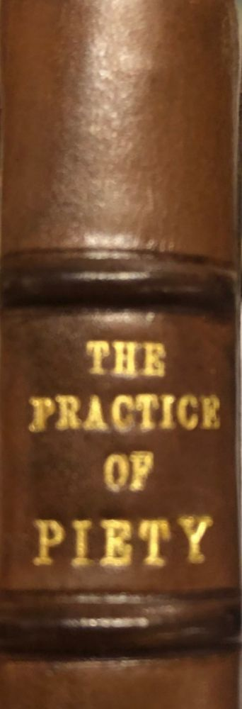 The Practice Of Piety Directing A Christian How To Walke That He May Please God. Lewis BAYLY.