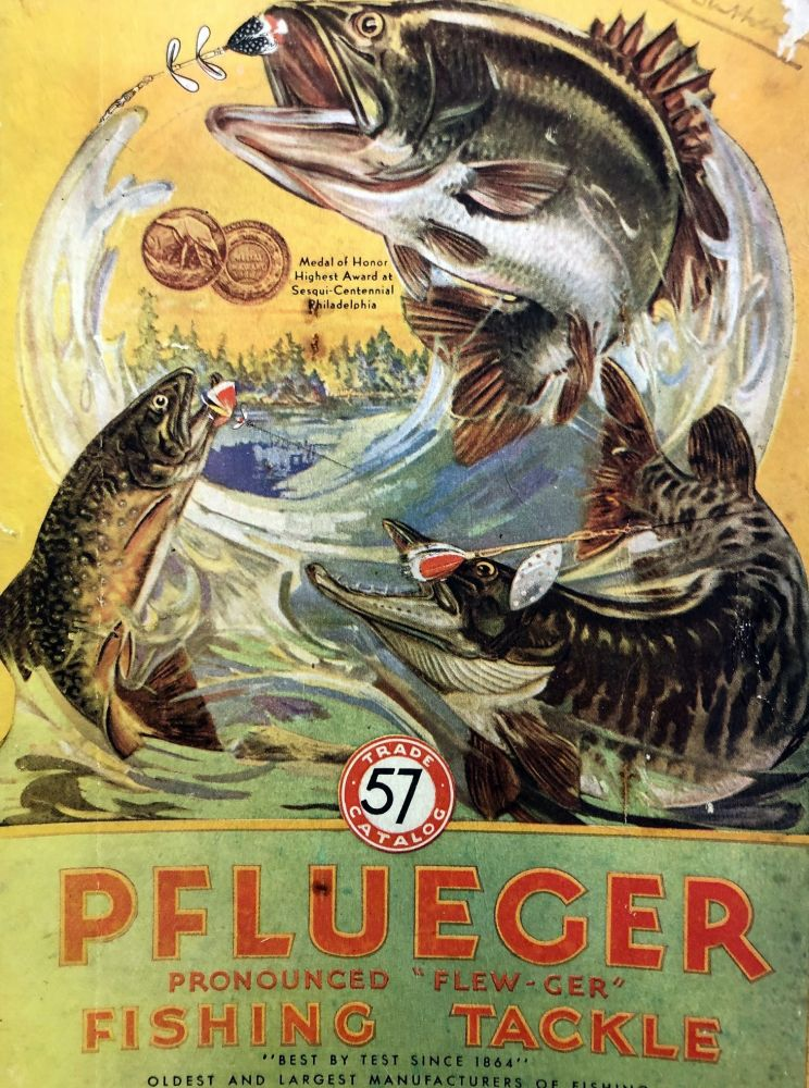 "Pflueger, pronounced ""Flew-ger"" Fishing Tackle. Catalogue. The Enterprise Manufacturing Co."