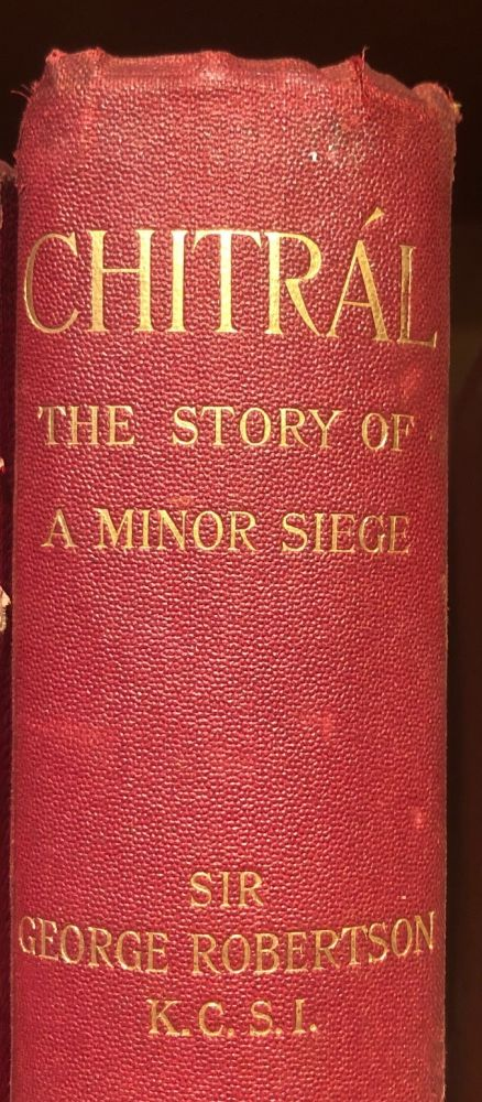 Chitral The Story of a Minor Siege. G. S. ROBERTSON.
