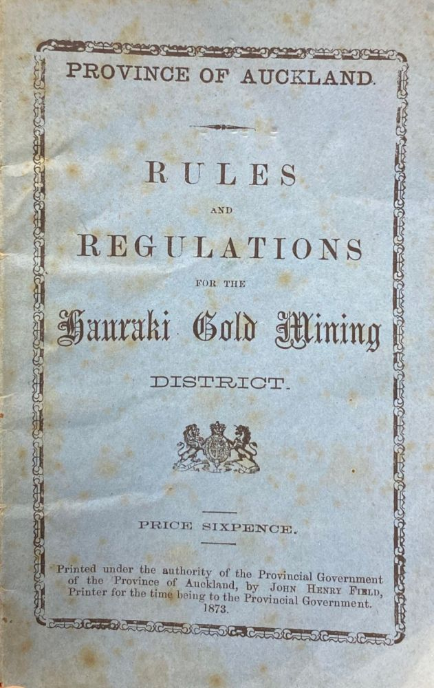 Province of Auckland. Rules and Regulations for the Hauraki Gold Mining District