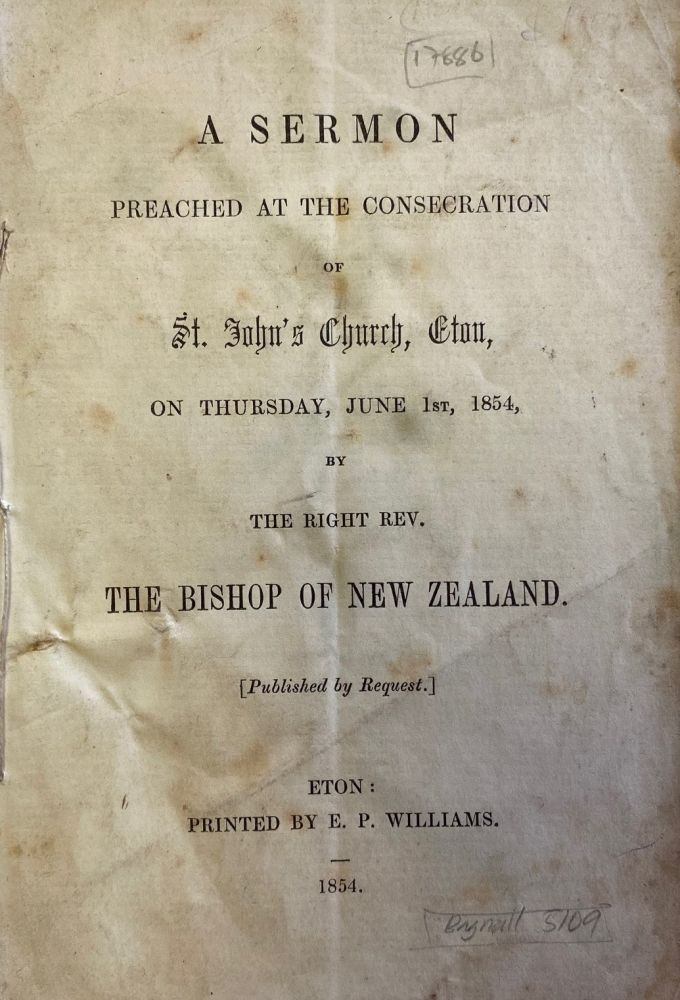 A Sermon Preached at the Consecration of St John's Church, Eton, on Thursday, June 1st, 1854, by the Right Rev. the Bishop of New Zealand.