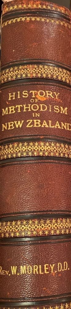 The History of Methodism in New Zealand. William MORLEY.