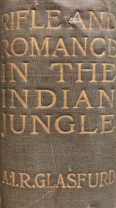 Rifle and Romance in the Indian Jungle; a Record of Thirteen Years. A. I. R GLASFURD, Capt.
