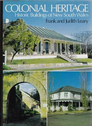 Colonial Heritage. Historic Buildings of New South Wales. Frank and Judith LEARY