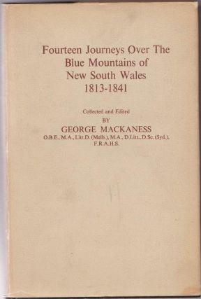 Fourteen Journeys over the Blue Mountains of New South Wales 1813-1841. George MACKANESS,...