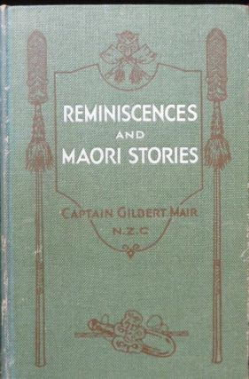 Reminiscences and Maori Stories. Gilbert MAIR