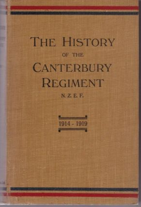The History of the Canterbury Regiment, N.Z.E.F. 1914-1919. David FERGUSON