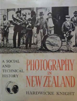 Photography in New Zealand : a Social and Technical History. Hardwick KNIGHT
