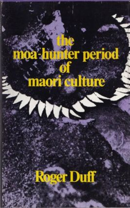 The Moa-Hunter Period of Maori Culture ; with a Foreword By H.D. Skinner. Roger DUFF